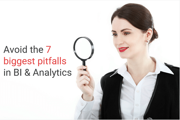 7 biggest BI & Analytics pitfalls