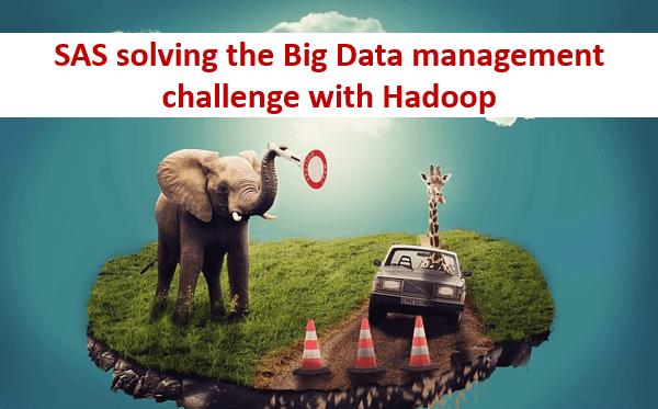 SAS solving the Big Data management challenge with Hadoop