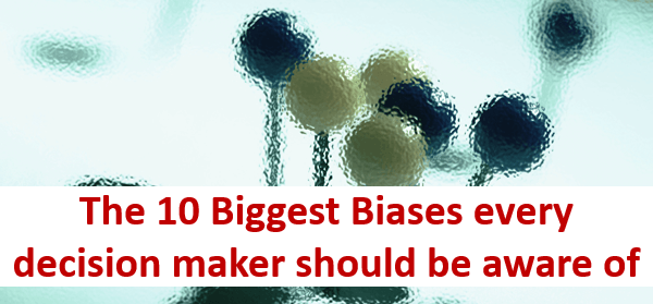 10 biggest biases in Decision Making & Business Analytics