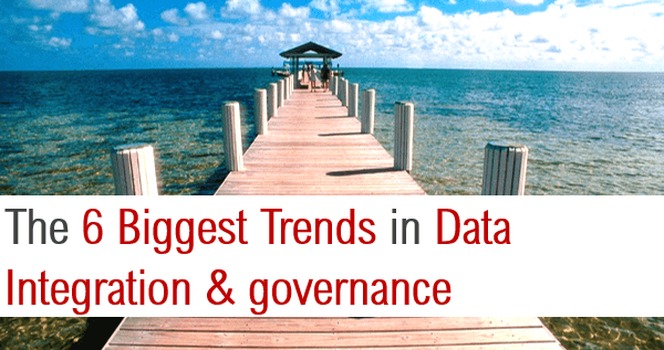 Top 6 Trends in Data Integration & Governance